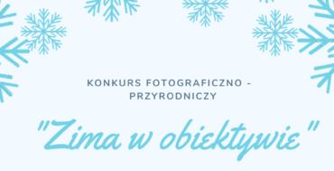 """SZKOLNY KONKURS FOTOGRAFICZNO – PRZYRODNICZY  """"ZIMA W OBIEKTYWIE"""""""